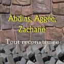 Abdias, Aggée, Zacharie - Reconstruire et restaurer