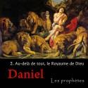 Daniel - 2. Au-delà de tout, le Royaume de Dieu [ Dn 7-9 ]