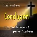 Conclusion - 1. Le Messie annoncé par les Prophètes