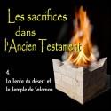 Les sacrifices - 4. La Tente du désert et le Temple de Salomon