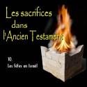Les sacrifices - 10. Les fêtes d'Israël