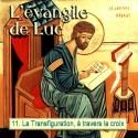 Luc - 11. La Transfiguration, à travers la croix [ Lc 9,18-50 ]