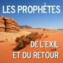 L'ENSEMBLE DES PROPHÈTES DE L'EXIL ET DU RETOUR