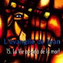 Jean - 15. La Vie au-delà de la mort [ Jn 11 ]