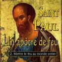 Saint Paul - 2. Mettre le feu au monde entier