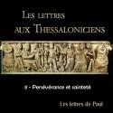 Les lettres aux Thessaloniciens - 3. Persévérance et sainteté