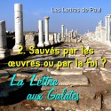 La lettre aux Galates - 2. Sauvés par les œuvres ou par la foi ? [ Ga 3-4 ]