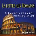 La lettre aux Romains - 3. La croix et la foi au centre du salut [ Rm 3,21 - 5,21 ]