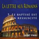La lettre aux Romains - 5. Le baptisé est un ressuscité [ Rm 6-8 ]