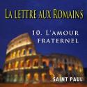 La lettre aux Romains - 10. L'amour fraternel [ Rm 12-13 ]