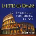 La lettre aux Romains - 12. Encore et toujours, la foi [ Rm 15-16 ]