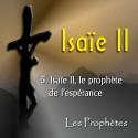 Isaïe II - 5. Le prophète de l'espérance