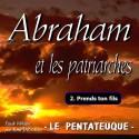 Abraham et les patriarches - 2. Prends ton fils [ Gn 22 ]