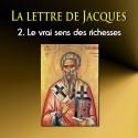 La lettre de Jacques - 2. Le vrai sens des richesses