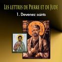 Les lettres de Pierre et de Jude - 1. Devenez saints