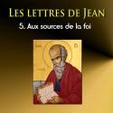 Les lettres de Jean - 5. Aux sources de la foi [1 Jn 5,5-21]