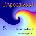 L'Apocalypse - 5. Les trompettes [ Ap 8,2 - 11,19 ]