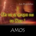 Amos - 1. On ne se moque pas de Dieu [ Am 1-6 ]