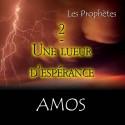 Amos - 2. Une lueur d'espérance [ Am 7-9 ]
