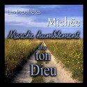 Michée - Marche humblement avec ton Dieu