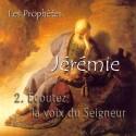 Jérémie - 2. Écoutez la voix du Seigneur [ Jr 7-12 ]