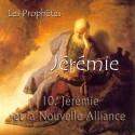 Jérémie - 10. Jérémie, le prophète de la Nouvelle Alliance