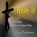 Isaïe II - 2. YHWH, le seul et l'unique Dieu