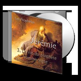 Jérémie, sur CD - 3. La vie du prophète comme un signe