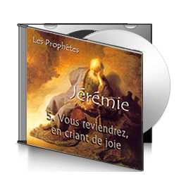 Jérémie, sur CD - 5. Vous reviendrez, en criant de joie