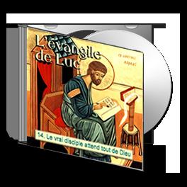 Luc, sur CD - 14. Le vrai disciple attend tout de Dieu