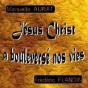 Manuella AURAT et Frédéric FLANDIN - Jésus Christ a bouleversé nos vies