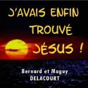 Bernard et Maguy DELACOURT - J'avais enfin trouvé Jésus