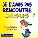 Benoît-Marie BERGER - Je n'avais pas rencontré Jésus