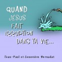 Jean-Paul et Geneviève BERNADAT - Quand Jésus fait irruption dans ta vie
