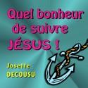 Josette DECOUSU - Quel bonheur de suivre Jésus