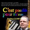 Le pasteur DJAM'S - C'est possible pour toi aussi