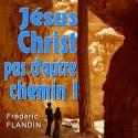 Frédéric FLANDIN - Jésus Christ, pas d'autre chemin