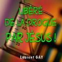 Laurent GAY - Libéré de la drogue par Jésus