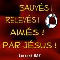 Laurent GAY - Sauvés, relevés, aimés par Jésus