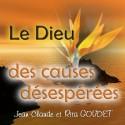 Jean-Claude et Rita GOUDET - Le Dieu des causes désespérées. Témoignage.
