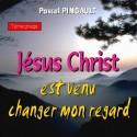 Pascal PINGAULT - Jésus est venu changer mon regard