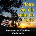 Bertrand et Claudine VANHOUTTE - Notre vie à la suite du Christ