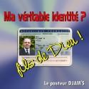 Le pasteur DJAM'S - Ma véritable identité