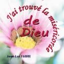Jean-Luc FABRE - J'ai trouvé la miséricorde de Dieu