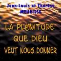Jean-Louis et Thérèse MEURISSE - La plénitude que Dieu veut nous donner