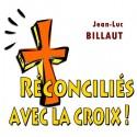 Jean-Luc BILLAUT - Réconciliés avec la croix