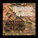 Pierre et Laurence GILISSEN - Remets à Dieu l'histoire de ta vie