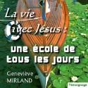 Geneviève MIRLAND - La vie avec Jésus, une école de tous les jours