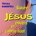 Thérèse RAGENTÈLE - Suivre Jésus envers et contre tout
