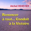 Michel RENEVIER - Renoncer à tout conduit à la victoire